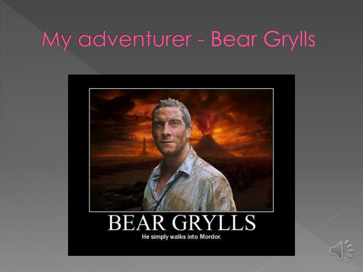 My adventurer bear grylls