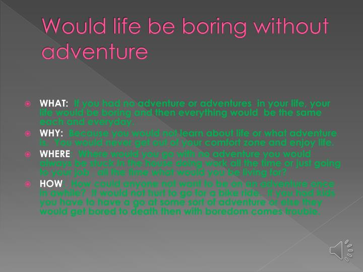 Would life be boring without adventure