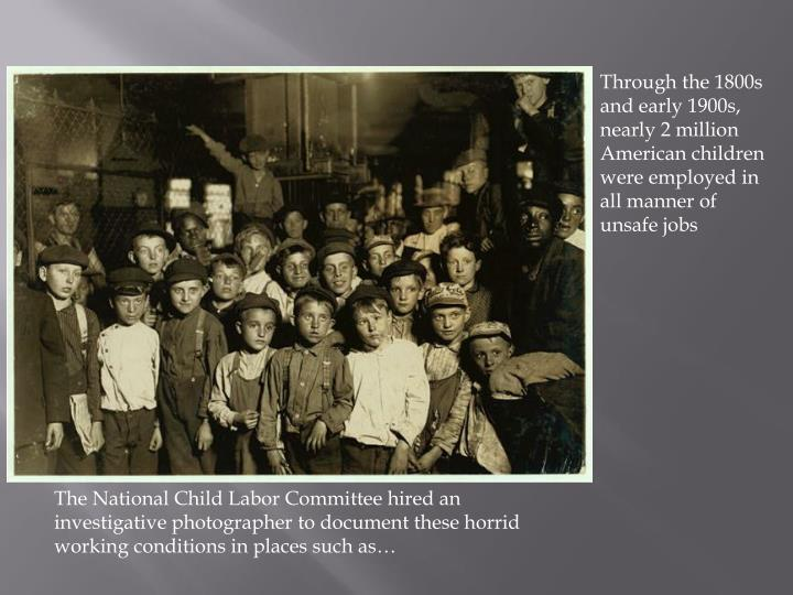 Through the 1800s and early 1900s, nearly 2 million American children were employed in all manner of...