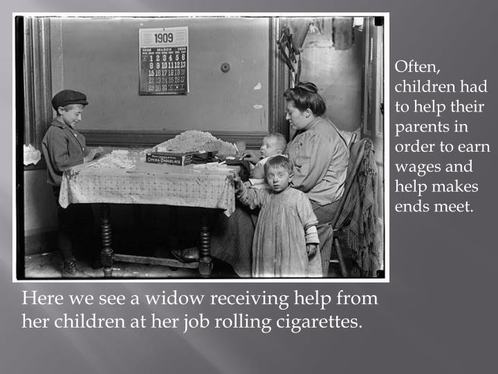 Often, children had to help their parents in order to earn wages and help makes ends meet.