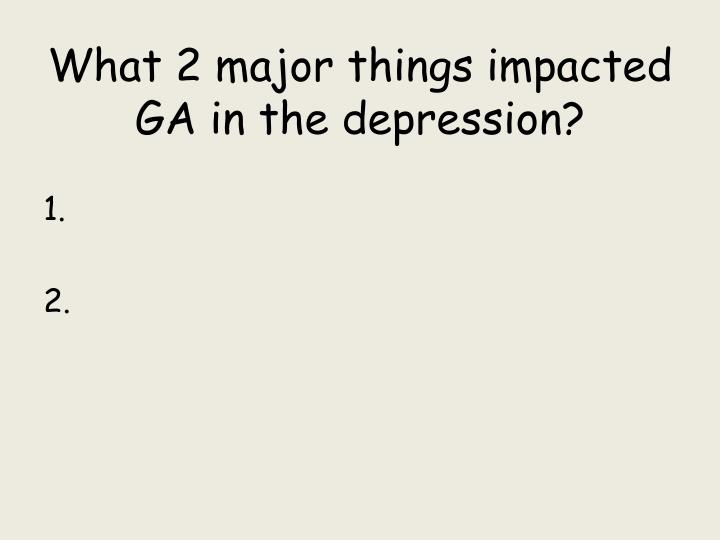 What 2 major things impacted GA in the depression?