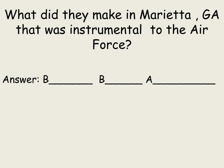 What did they make in Marietta , GA that was instrumental  to the Air Force?