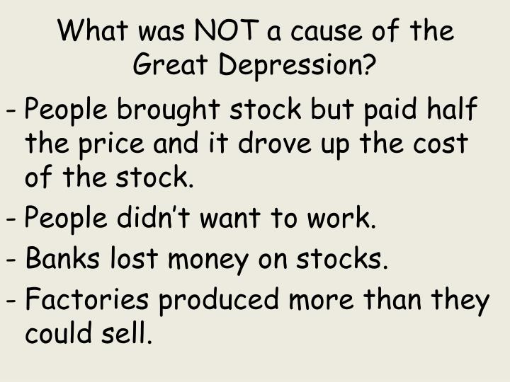 What was NOT a cause of the Great Depression?