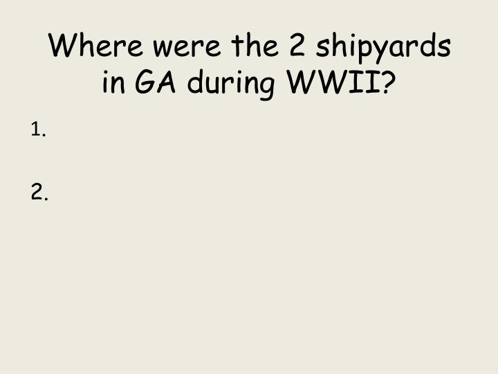 Where were the 2 shipyards in GA during WWII?