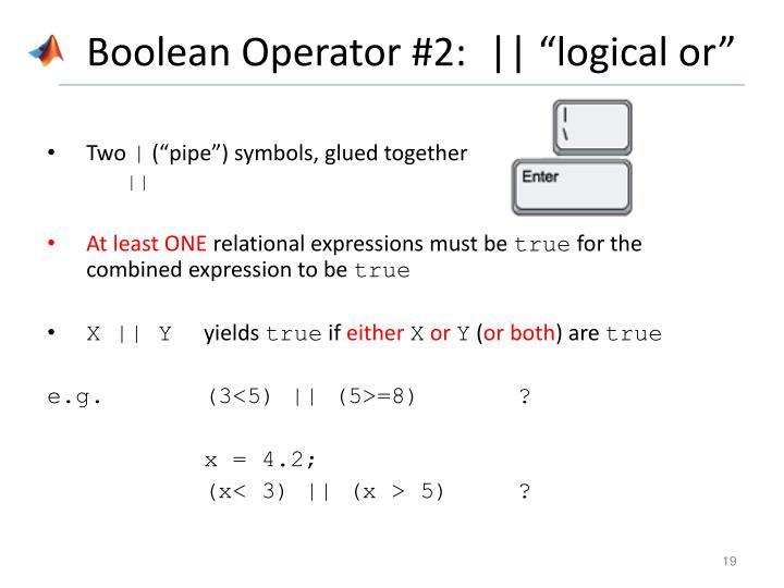 Boolean Operator #2:  ||