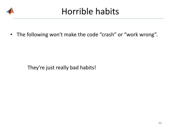 Horrible habits
