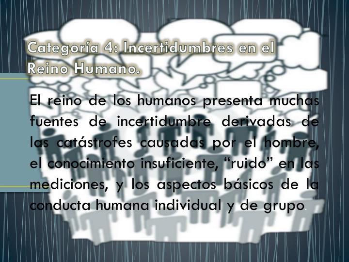 Categoría 4: Incertidumbres en el Reino Humano