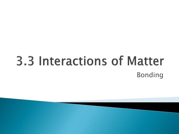 3 3 interactions of matter