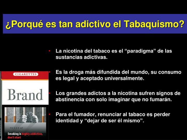 ¿Porqué es tan adictivo el Tabaquismo?