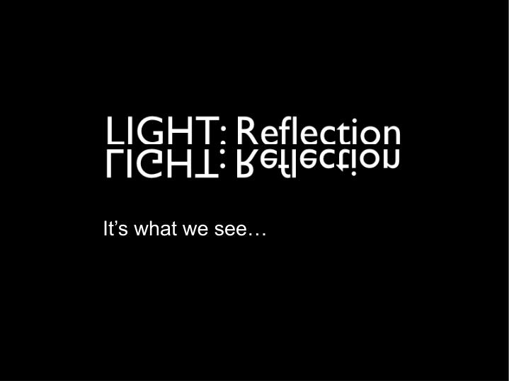 It's what we see…