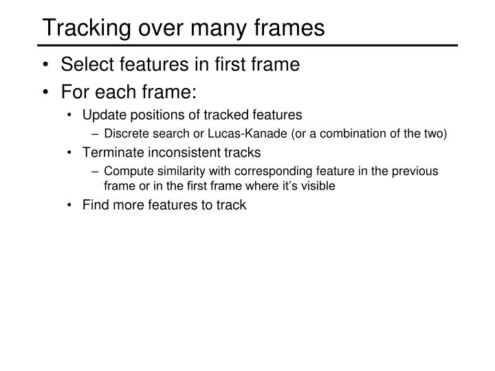 Tracking over many frames