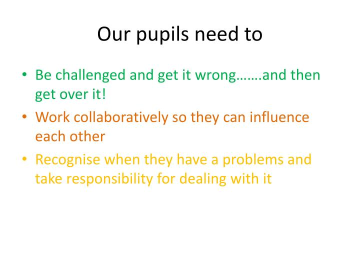 Our pupils need to
