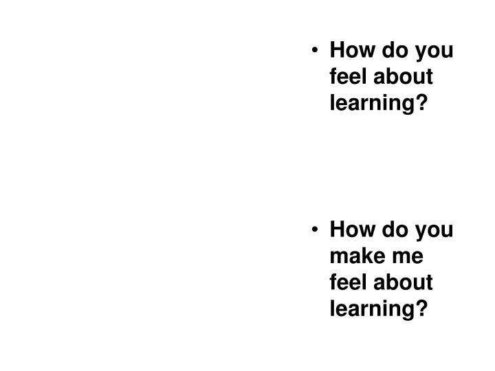 How do you feel about learning?
