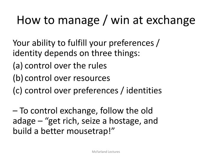 How to manage / win at exchange