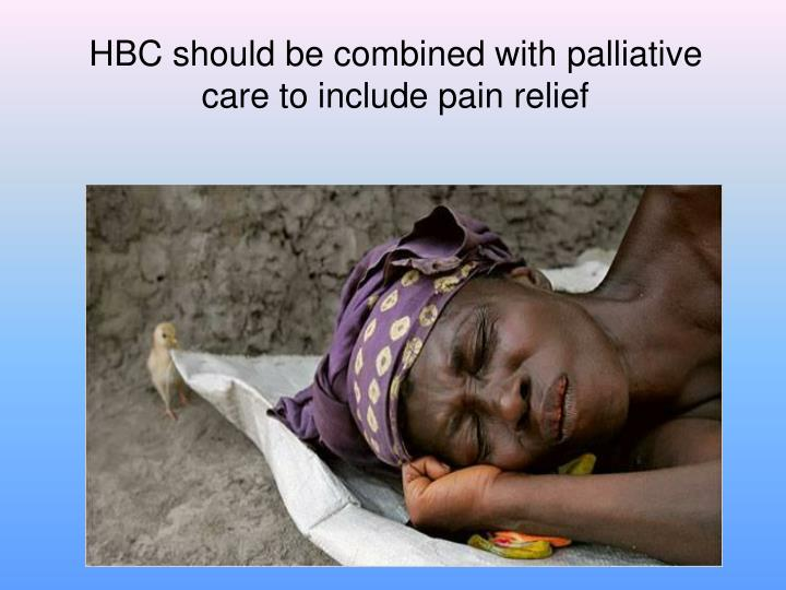 HBC should be combined with palliative care to include pain relief