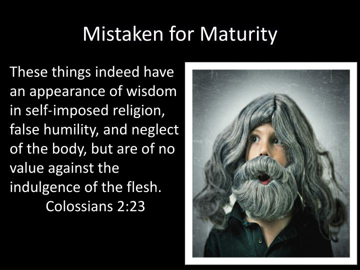 Mistaken for Maturity