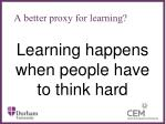 a better proxy for learning