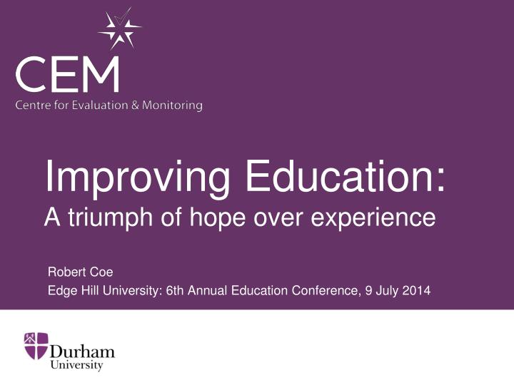 Improving education a triumph of hope over experience