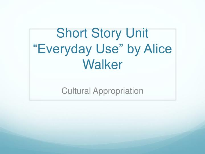 everyday use by alice walker short story essay