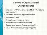 common organizational change failures