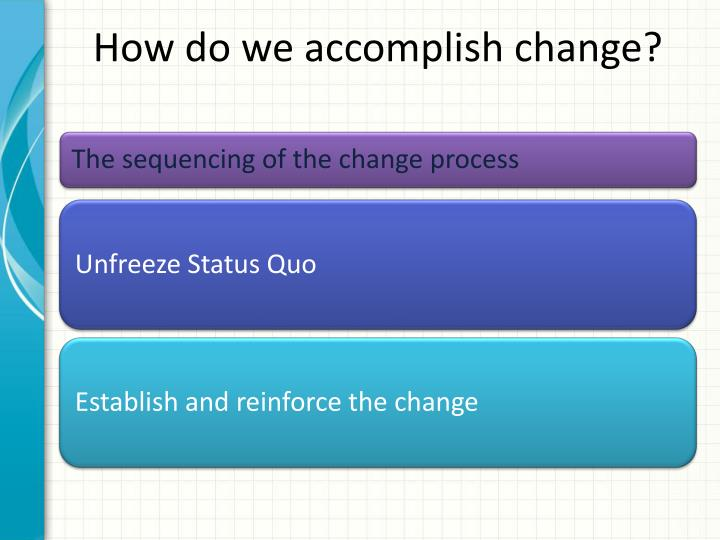 How do we accomplish change?