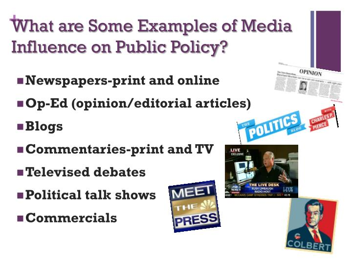 media influence on public policy From a healthcare perspective, the news media – traditional or digital – presents a unique opportunity for individuals or groups to bring broad public attention to an issue – namely, by sharing insights from their journey with an illness and a particular challenge they are facing the personal, first-hand.