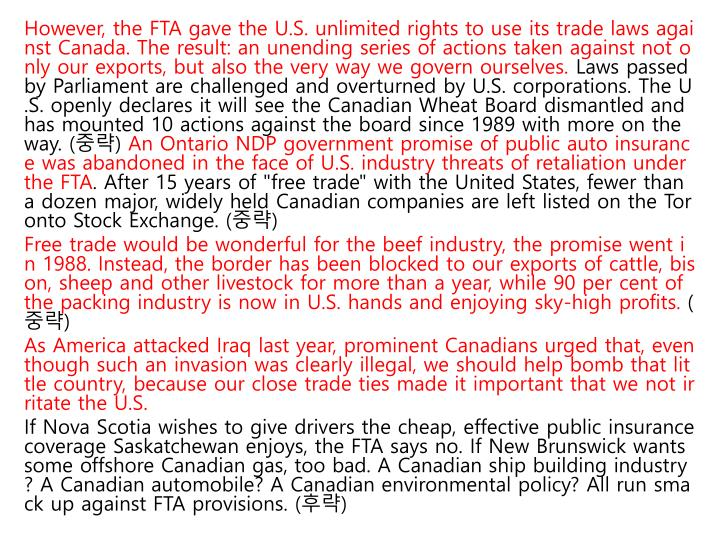 However, the FTA gave the U.S. unlimited rights to use its trade laws against Canada. The result: an unending series of actions taken against not only our exports, but also the very way we govern ourselves.