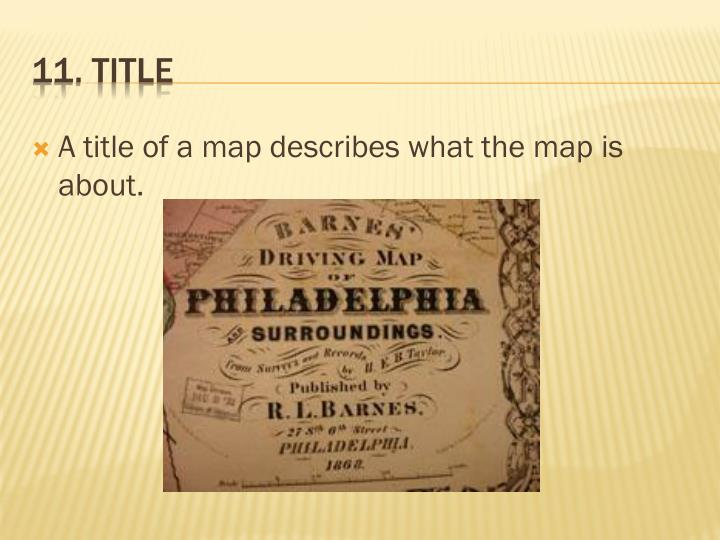 A title of a map describes what the map is about.