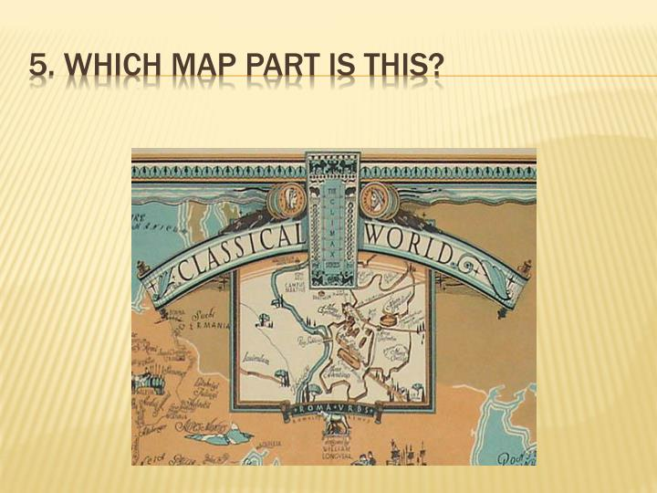 5. Which Map part is this?