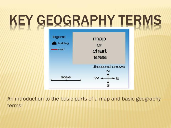 An introduction to the basic parts of a map and basic geography terms