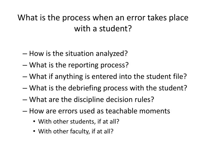 What is the process when an error takes place with a student?