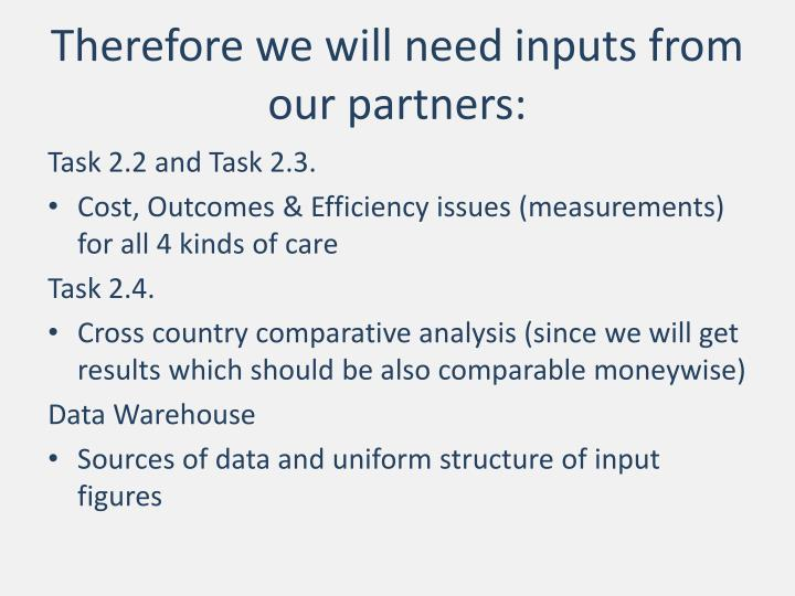Therefore we will need inputs from our partners:
