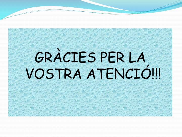 GRÀCIES PER LA VOSTRA ATENCIÓ!!!