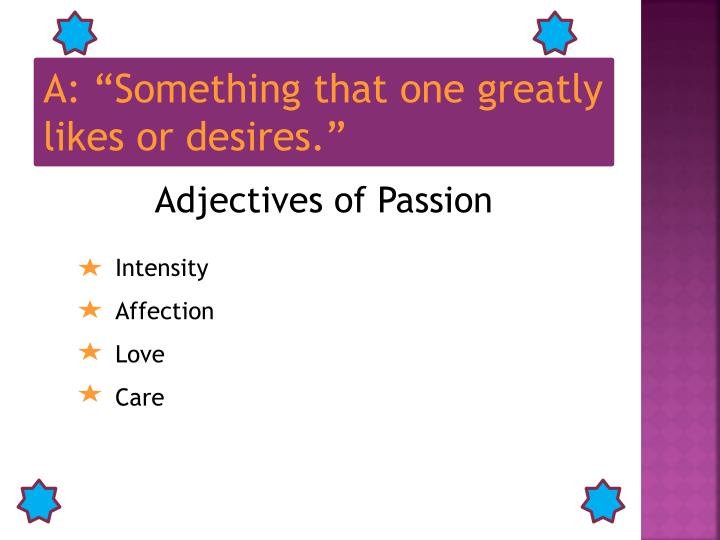 """A: """"Something that one greatly likes or desires."""""""