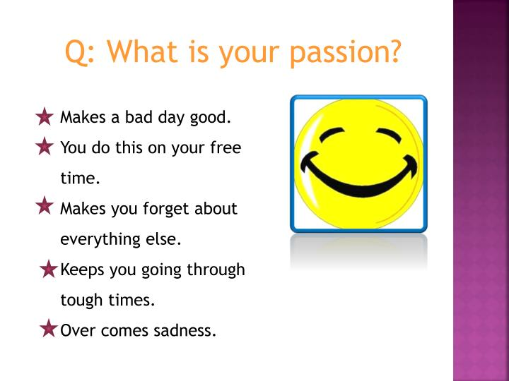 Q: What is your passion?