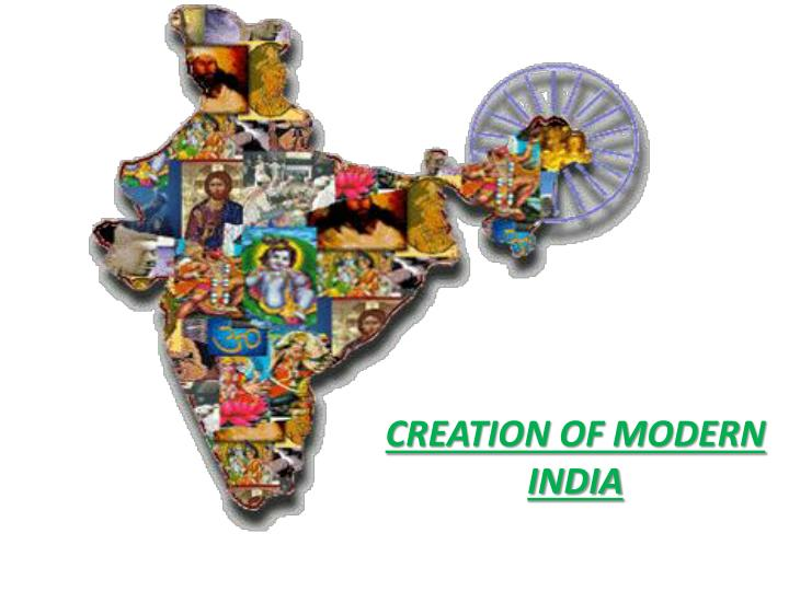 CREATION OF MODERN INDIA