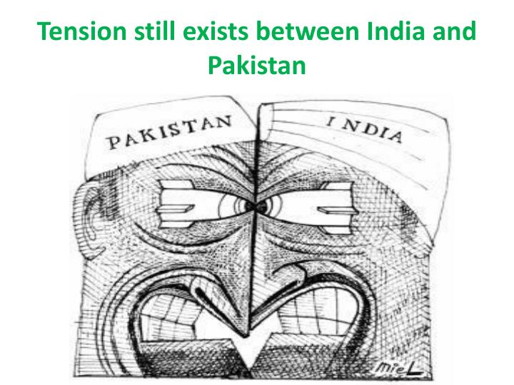 Tension still exists between India and Pakistan