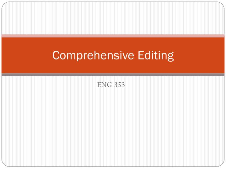 Comprehensive editing