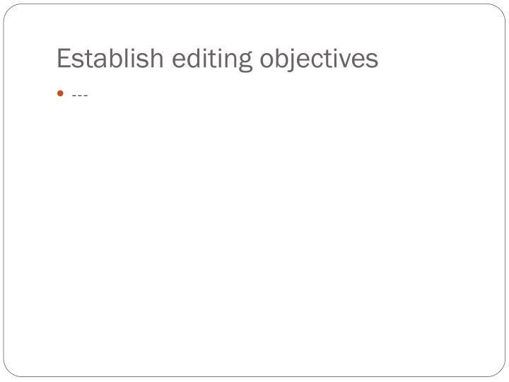 Establish editing objectives