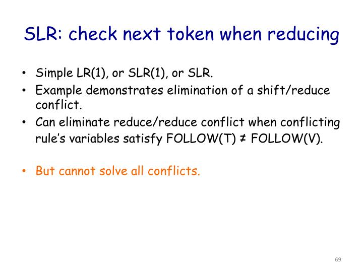 SLR: check next token when reducing