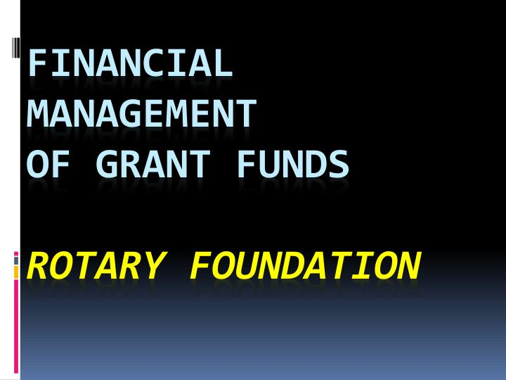 Financial management of grant funds rotary foundation