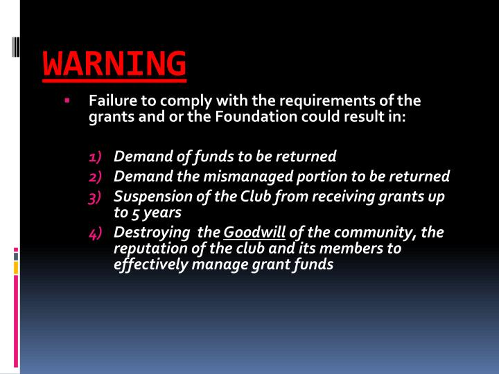 Failure to comply with the requirements of the grants and or the Foundation could result in: