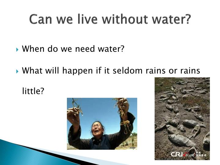 Can we live without water?