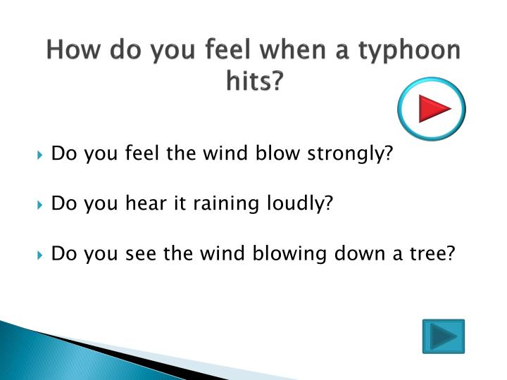 How do you feel when a typhoon hits?
