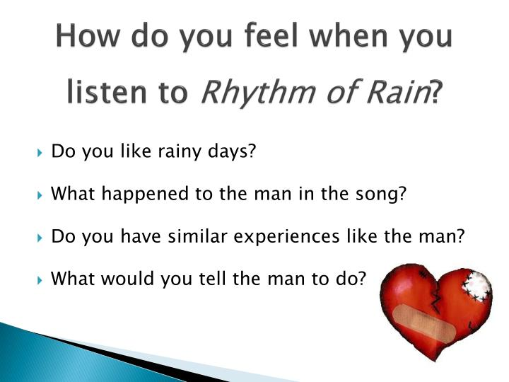 How do you feel when you listen to rhythm of rain