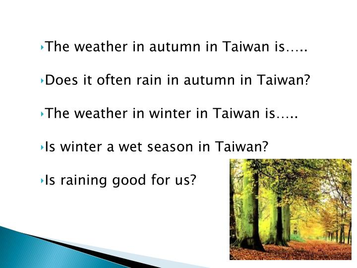 The weather in autumn in Taiwan is…..