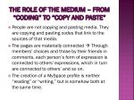 the role of the medium from coding to copy and paste