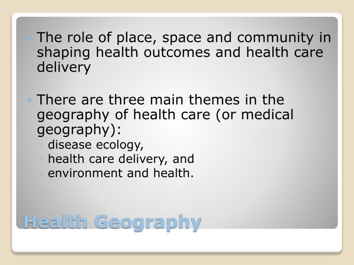The role of place, space and community in shaping health outcomes and health care delivery