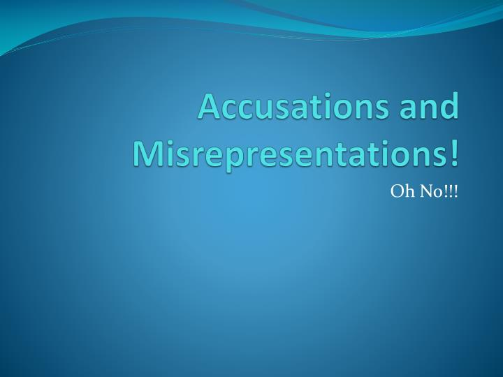 Accusations and misrepresentations
