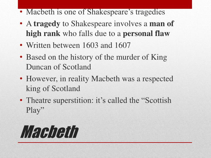 Macbeth is one of Shakespeare's tragedies